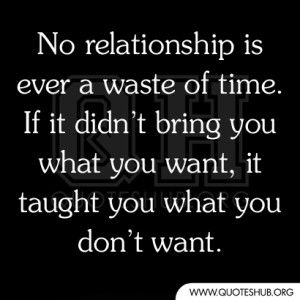 No-relationship-is-ever-a-waste-of-time.-If-it-didn't-bring-you-what-you-want-it-taught-you-what-you-don't-want-300x300